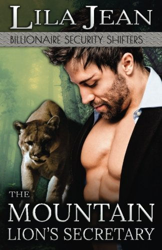 The Mountain Lion's Secretary: A Billionaire BBW Paranormal Shape Shifter Romance (Billionaire Security Shifters) (Volume 1)