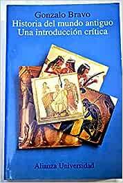 Historia del mundo antiguo: Amazon.es: Bravo,Gonzalo: Libros