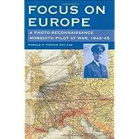 Focus on Europe: A Photo-Reonnaissance Mosquito Pilot at War 1943-45