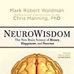 NeuroWisdom: The New Brain Science of Money, Happiness, and Success | Mark Robert Waldman,Chris Manning, PhD