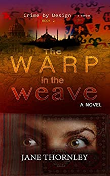 The Warp in the Weave: A Crime by Design Thriller by [Thornley, Jane]
