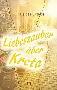 Liebeszauber über Kreta (German Edition) by [Sirtakis, Haidee]