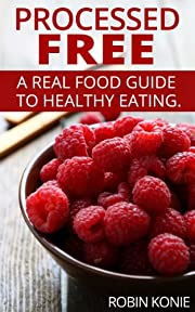 Processed Free: A real food guide to eating healthy