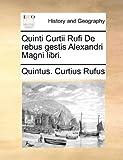 Quinti Curtii Rufi de Rebus Gestis Alexandri Magni Libri, Quintus Curtius Rufus, 1140915436