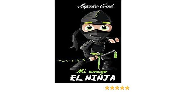 Mi Amigo El Ninja: La historia de un adolescente que encontró la iluminación y descubrió quién era, siguiendo el camino de los Ninja… dedicado con ...
