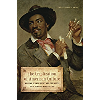 The Creolization of American Culture: William Sidney Mount and the Roots of Blackface Minstrelsy (Music in American Life… book cover