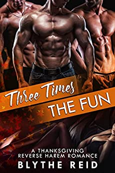Three Times the Fun: A Reverse Harem Thanksgiving Love Story by [Reid, Blythe]