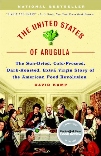 The United States of Arugula: The Sun Dried, Cold Pressed, Dark Roasted, Extra Virgin Story of the American Food Revolution by David Kamp
