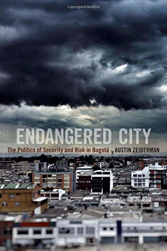 Endangered City: The Politics of Security and Risk in Bogotá (Global Insecurities)