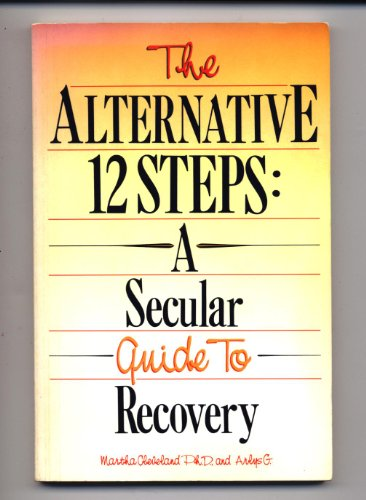 The Alternative 12-Steps: A Secular Guide to Recovery