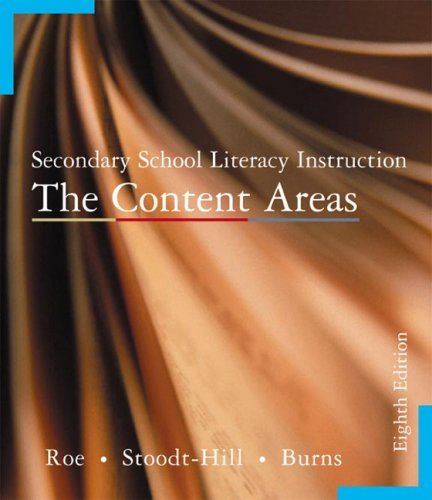 Secondary School Literacy Instruction The Content Areas 8th Edition (Eighth Edition) by Roe, Stodt-Hill, and Burns