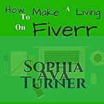 How to Make a Living on Fiverr   Sophia Ava Turner