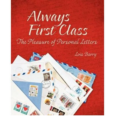 Download [ Always First Class: The Pleasure of Personal Letters [ ALWAYS FIRST CLASS: THE PLEASURE OF PERSONAL LETTERS BY Barry, Lois ( Author ) Oct-01-2009[ ALWAYS FIRST CLASS: THE PLEASURE OF PERSONAL LETTERS [ ALWAYS FIRST CLASS: THE PLEASURE OF PERSONAL LETTERS BY BARRY, LOIS ( AUTHOR ) OCT-01-2009 ] By Barry, Lois ( Author )Oct-01-2009 Paperback ebook