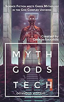 Myth Gods Tech 1 - Omnibus Edition: Science Fiction Meets Greek Mythology In The God Complex Universe (English Edition) de [Saoulidis, George]