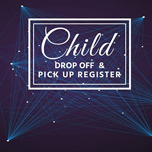 (Child Drop Off & Pick Up Register: Ideal Sign In And Out Register Log Book Journal For Nannies, Childminders, Babysitters, Afterschool homes and Much More. (Childcare Sign In Logs))