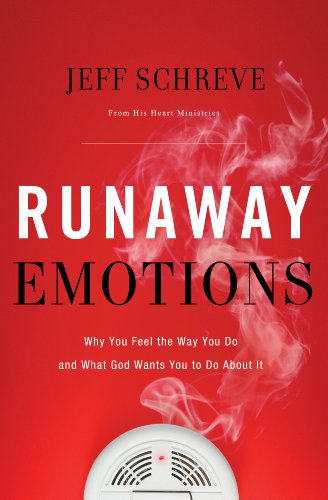 Runaway Emotions: Why You Feel the Way You Do and What God Wants You to Do About It by [Schreve, Jeff]