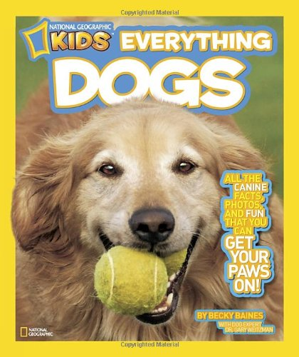 National Geographic Kids Everything Dogs All the Canine Facts Photos and Fun You Can Get Your Paws On