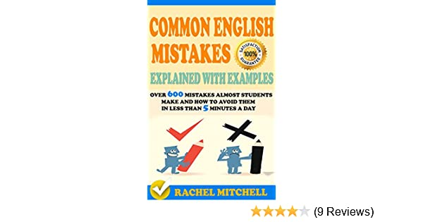 Common English Mistakes Explained With Examples Over 600 Mistakes Almost Students Make and How To Avoid Them In Less Than 5 Minutes A Day