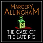 The Case of the Late Pig: An Albert Campion Mystery | Margery Allingham