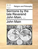 Sermons by the Late Reverend John Main, John Main, 1140776169