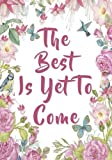 A Gift She'll Love | Cool Notebook with Many Uses If you're looking for a cute gift or searching for a great notebook for yourself, you'll love the The Best Is Yet To Come Notebook. Because this classic lined notebook has a memorable inspirational qu...