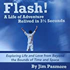 Flash!: A Life of Adventure Relived in 3 1/2 Seconds Hörbuch von Author and Adventurer Jim Pasmore Gesprochen von: James R. Pasmore