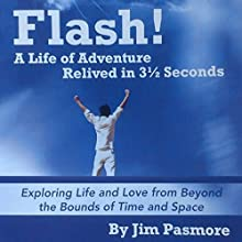 Flash!: A Life of Adventure Relived in 3 1/2 Seconds Audiobook by Author and Adventurer Jim Pasmore Narrated by James R. Pasmore