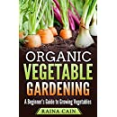 Organic Vegetable Gardening: A Beginner's Guide to Growing Vegetables
