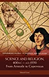 Science and Religion, 400 B.C. to A.D. 1550: From Aristotle to Copernicus (Greenwood Guides to Science and Religion)
