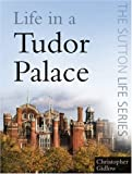 Life in a Tudor Palace, Christopher Gidlow, 0750946083