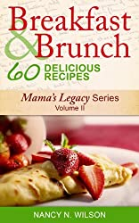 Breakfast and Brunch - 60 Delicious Recipes (Mama's Legacy Series Book 2)