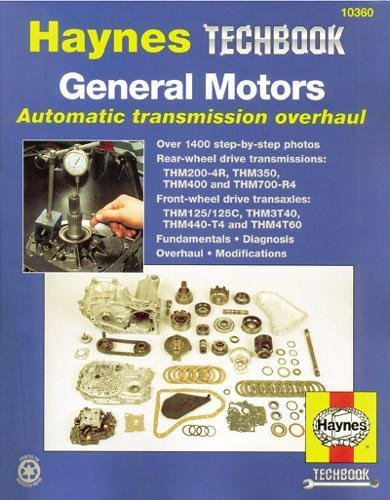 General Motors Automatic Transmission Overhaul: Models Covered, THM200-4R, THM350, THM400 and THM700-R4 - Rear W (Haynes Manuals)