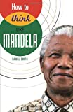 How to Think Like Mandela, Daniel Smith, 1782432140