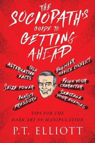 The Sociopath's Guide to Getting Ahead: Tips for the Dark Art of Manipulation pdf epub