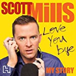 Love You Bye: My Story | Scott Mills