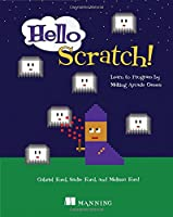 Hello Scratch!: Learn to Program by Making Arcade Games Front Cover