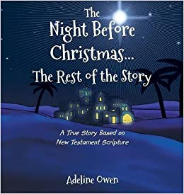 the night before christmasthe rest of the story a true story based on new testament scripture adeline owen 9781635750225 amazoncom books