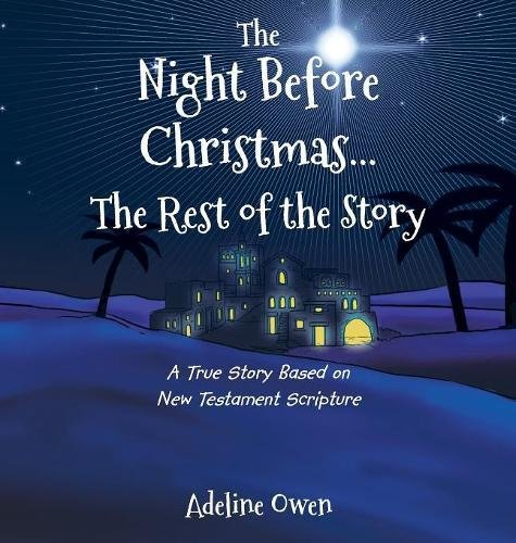 The Night Before Christmas...the Rest of the Story: A True Story Based on New Testament Scripture (Birth Christ Story Of)