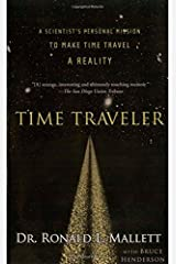 Time Traveler: A Scientist's Personal Mission to Make Time Travel a Reality Paperback