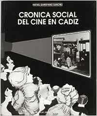 Crónica social del cine en Cádiz: Amazon.es: Garófano Sánchez, Rafael: Libros