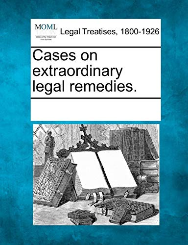 Extraordinary Legal Remedies - Cases on extraordinary legal remedies.