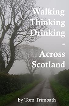 Walking, Thinking, Drinking  Across Scotland by [Trimbath, Tom]