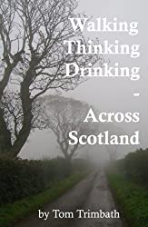 Walking, Thinking, Drinking  Across Scotland