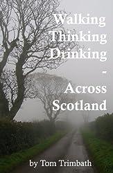 Walking, Thinking, Drinking  Across Scotland