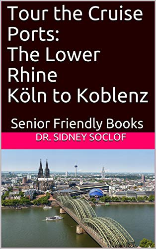 Tour the Cruise Ports: The Lower Rhine Köln to Koblenz: Senior Friendly Books (Touring the Cruise Ports Book 1) (Cologne Cruise)