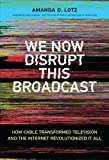 #8: We Now Disrupt This Broadcast: How Cable Transformed Television and the Internet Revolutionized It All (MIT Press)