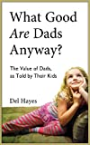 What Good Are Dads, Anyway, Del Hayes, 0982270674