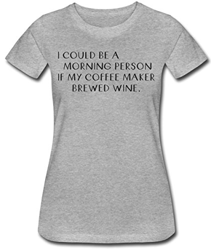 I Could Be Morning Person If My Coffee Maker Brewed Wine. Women's T-Shirt