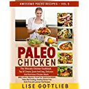 Paleo Chicken:The Ultimate Chicken Cookbook: Top 50 Simple,Quick, Easy, Delicious And Nutritious Chicken Recipes BBQ, Indian, Mexican, Crockpot, Salad ... Free and Lactose Free (Awesome Paleo Recipes)