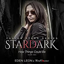 Stardark: How Things Could Be: Fallen Stars Series, Book 2 Audiobook by Third Cousins, Eden Leon Narrated by Kelli Lindsay